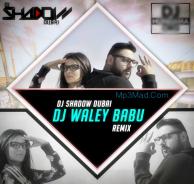 DJ Waley Babu Remix - DJ Shadow Dubai, Badshah