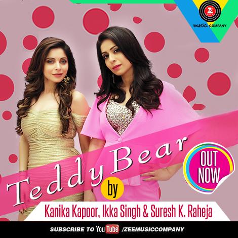 Teddy Bear - Kanika Kapoor, Ikka Singh & more