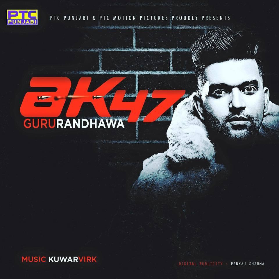 AK 47 - Guru Randhawa