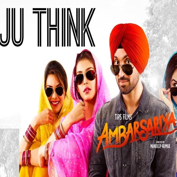 Ju Think (Ambarsariya) - Diljit Dosanjh
