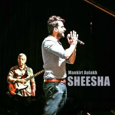Sheesha - Mankirt Aulakh