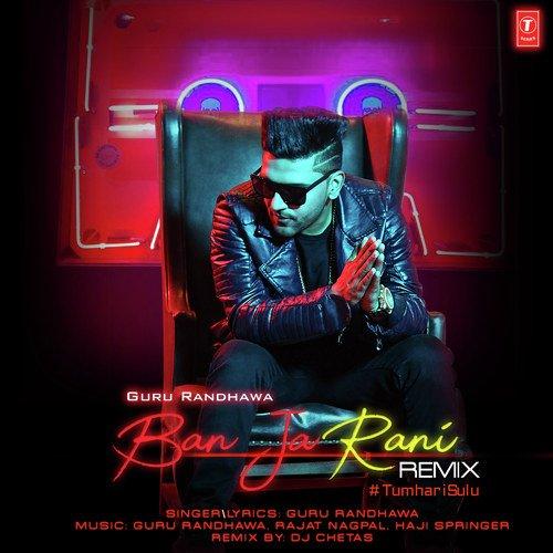 Ban Ja Rani Remix - Guru Randhawa