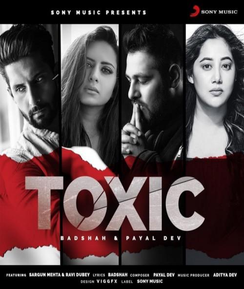 Toxic - Badshah, Payal Dev, Sargun Mehta, Ravy Dubey